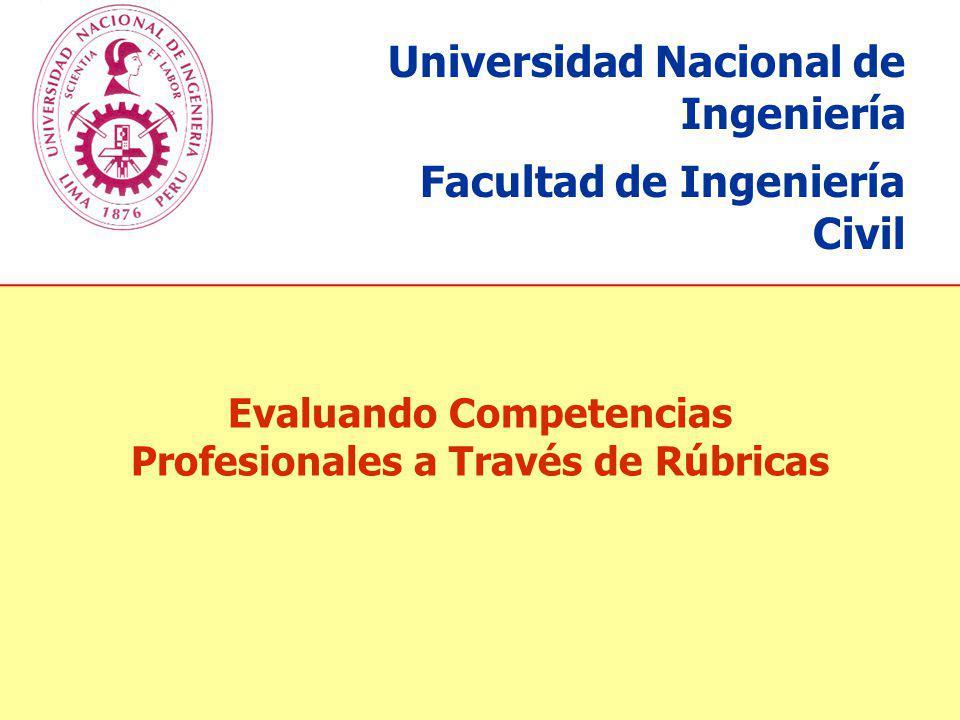 Evaluando Competencias Profesionales a Través de Rúbricas Universidad Nacional de Ingeniería Facultad de Ingeniería Civil