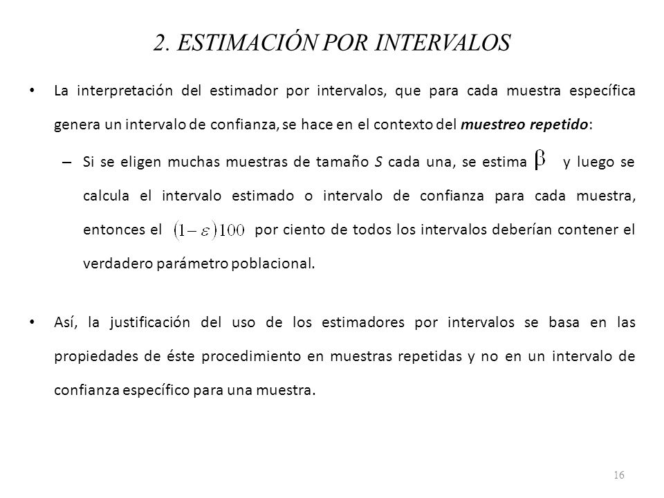 La interpretación del estimador por intervalos, que para cada muestra específica genera un intervalo de confianza, se hace en el contexto del muestreo
