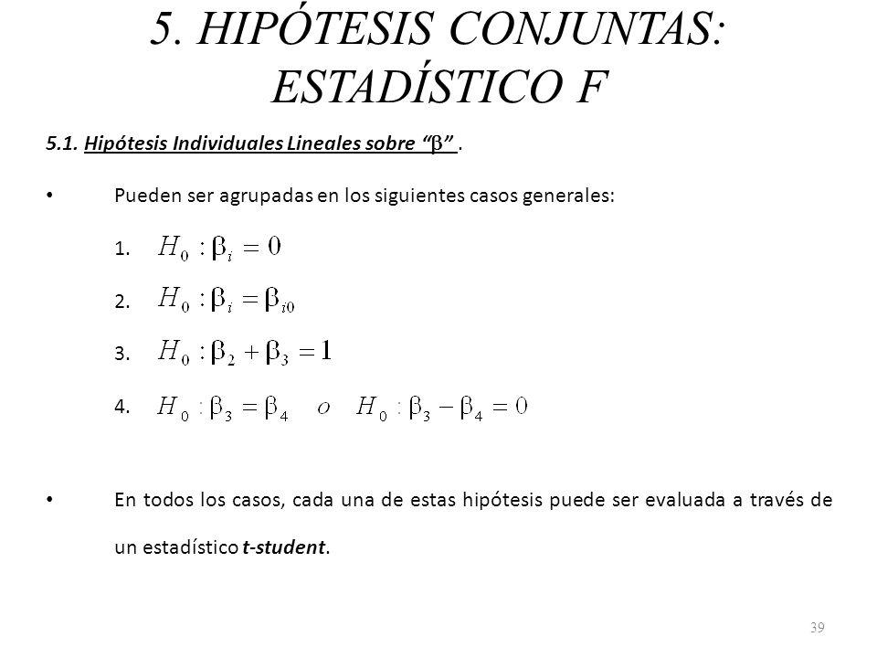 5. HIPÓTESIS CONJUNTAS: ESTADÍSTICO F 5.1. Hipótesis Individuales Lineales sobre. Pueden ser agrupadas en los siguientes casos generales: 1. 2. 3. 4.