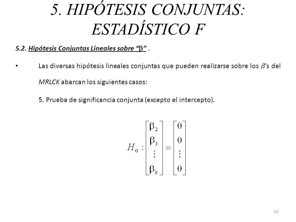 5. HIPÓTESIS CONJUNTAS: ESTADÍSTICO F 5.2. Hipótesis Conjuntas Lineales sobre. Las diversas hipótesis lineales conjuntas que pueden realizarse sobre l