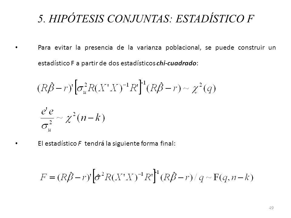 5. HIPÓTESIS CONJUNTAS: ESTADÍSTICO F Para evitar la presencia de la varianza poblacional, se puede construir un estadístico F a partir de dos estadís