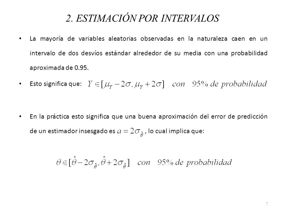 El objetivo es encontrar un estimador por intervalo que genere intervalos angostos que contengan a con una alta probabilidad.