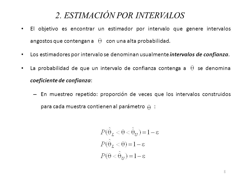 El objetivo es encontrar un estimador por intervalo que genere intervalos angostos que contengan a con una alta probabilidad. Los estimadores por inte