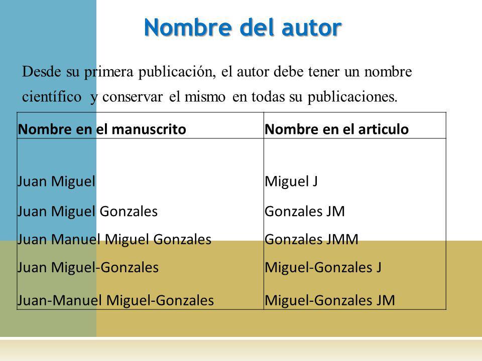 Nombre del autor Desde su primera publicación, el autor debe tener un nombre científico y conservar el mismo en todas su publicaciones.