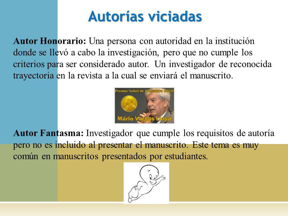 Autorías viciadas Autor Honorario: Una persona con autoridad en la institución donde se llevó a cabo la investigación, pero que no cumple los criterios para ser considerado autor.