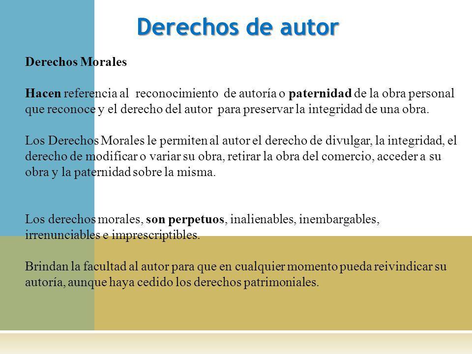 Derechos de autor Derechos Morales Hacen referencia al reconocimiento de autoría o paternidad de la obra personal que reconoce y el derecho del autor para preservar la integridad de una obra.
