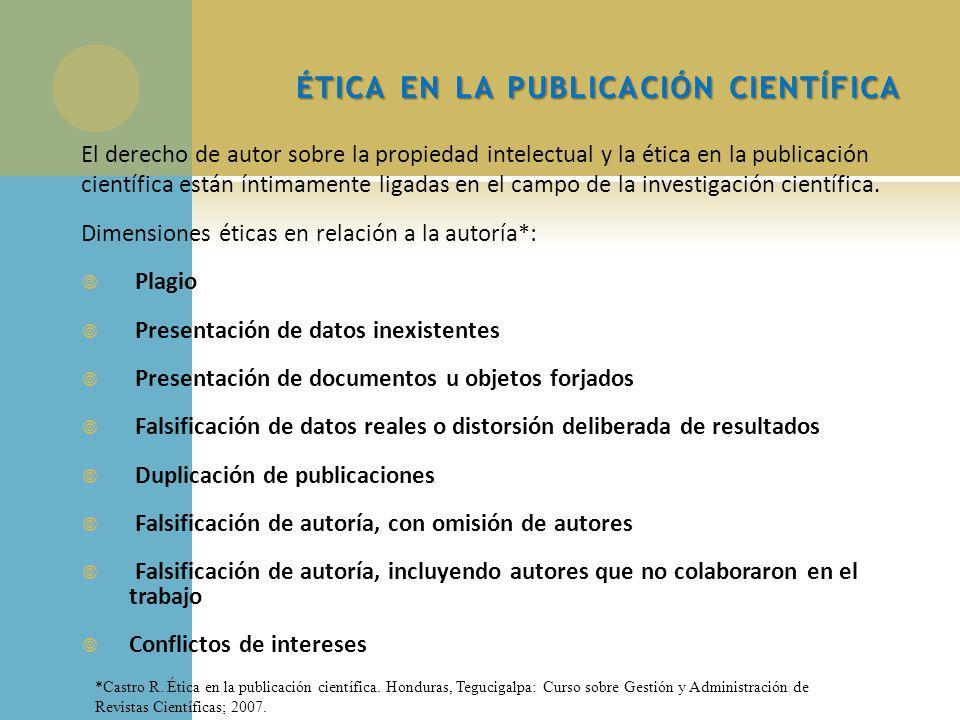 ÉTICA EN LA PUBLICACIÓN CIENTÍFICA El derecho de autor sobre la propiedad intelectual y la ética en la publicación científica están íntimamente ligadas en el campo de la investigación científica.