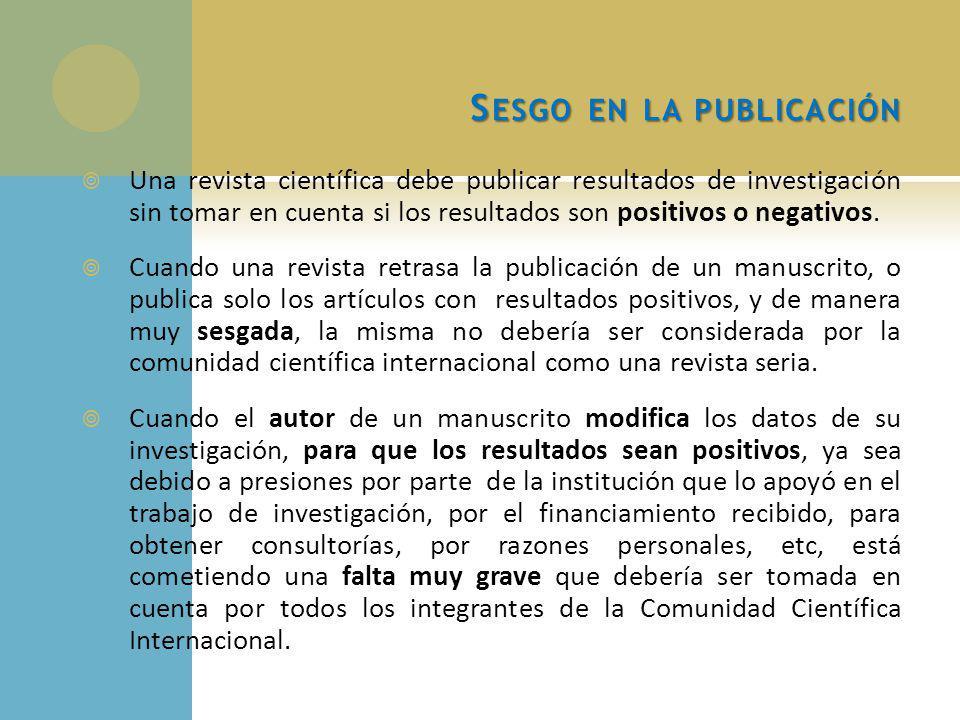 S ESGO EN LA PUBLICACIÓN Una revista científica debe publicar resultados de investigación sin tomar en cuenta si los resultados son positivos o negativos.