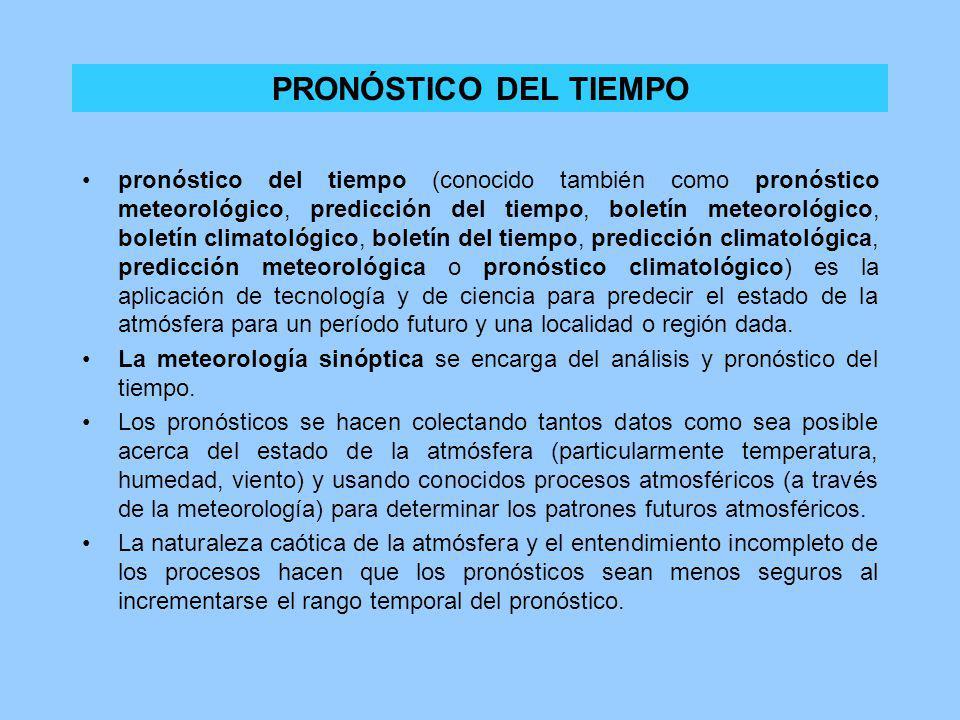 PRONÓSTICO DEL TIEMPO pronóstico del tiempo (conocido también como pronóstico meteorológico, predicción del tiempo, boletín meteorológico, boletín cli