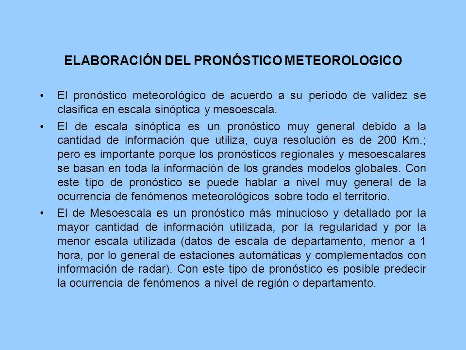 ELABORACIÓN DEL PRONÓSTICO METEOROLOGICO El pronóstico meteorológico de acuerdo a su periodo de validez se clasifica en escala sinóptica y mesoescala.