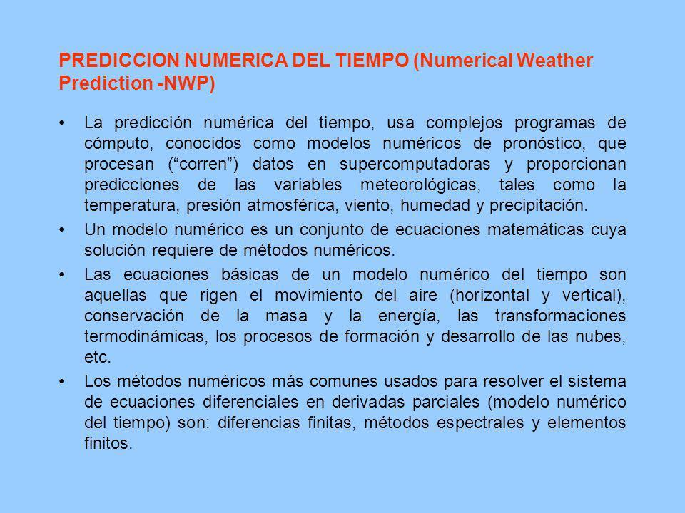 PREDICCION NUMERICA DEL TIEMPO (Numerical Weather Prediction -NWP) La predicción numérica del tiempo, usa complejos programas de cómputo, conocidos co