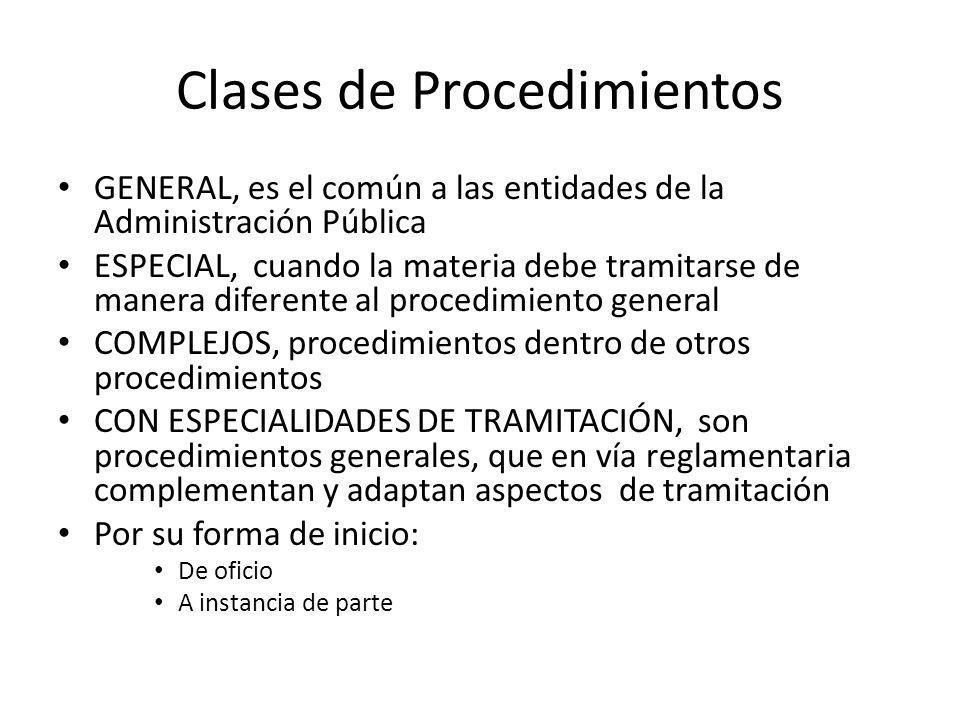Clases de Procedimientos GENERAL, es el común a las entidades de la Administración Pública ESPECIAL, cuando la materia debe tramitarse de manera difer