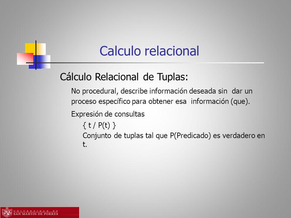 Calculo relacional Cálculo Relacional de Tuplas: No procedural, describe información deseada sin dar un proceso específico para obtener esa información (que).