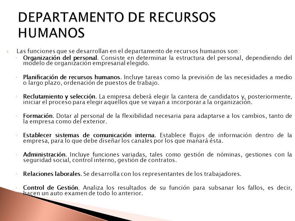 Las funciones que se desarrollan en el departamento de recursos humanos son: Organización del personal. Consiste en determinar la estructura del perso
