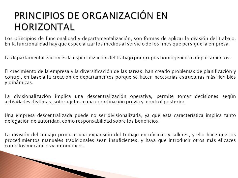 Los principios de funcionalidad y departamentalización, son formas de aplicar la división del trabajo. En la funcionalidad hay que especializar los me