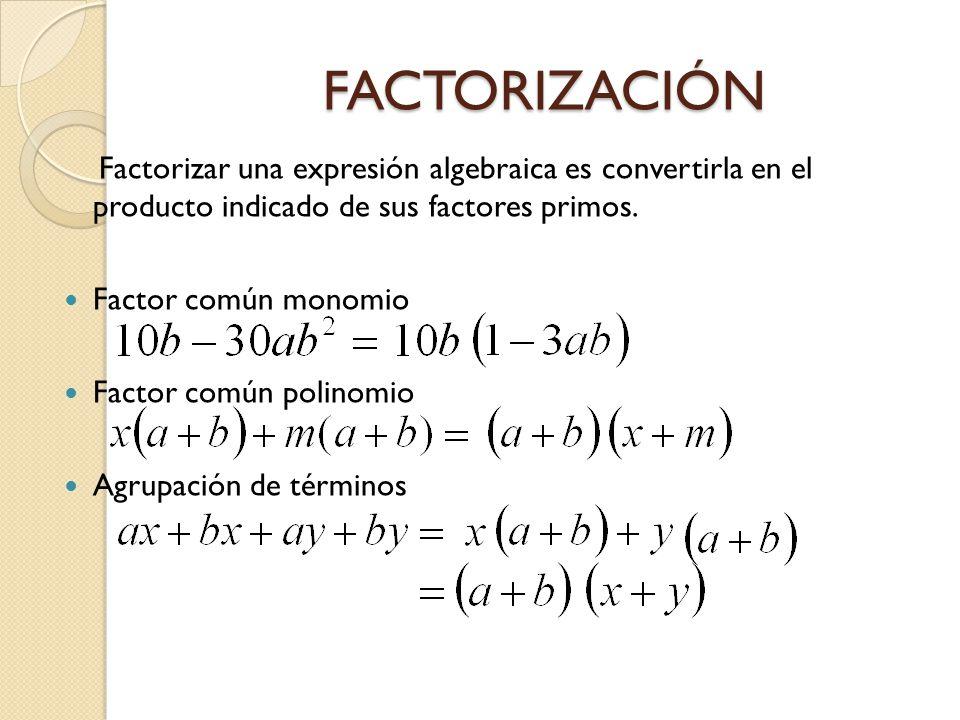 FACTORIZACIÓN Factorizar una expresión algebraica es convertirla en el producto indicado de sus factores primos. Factor común monomio Factor común pol