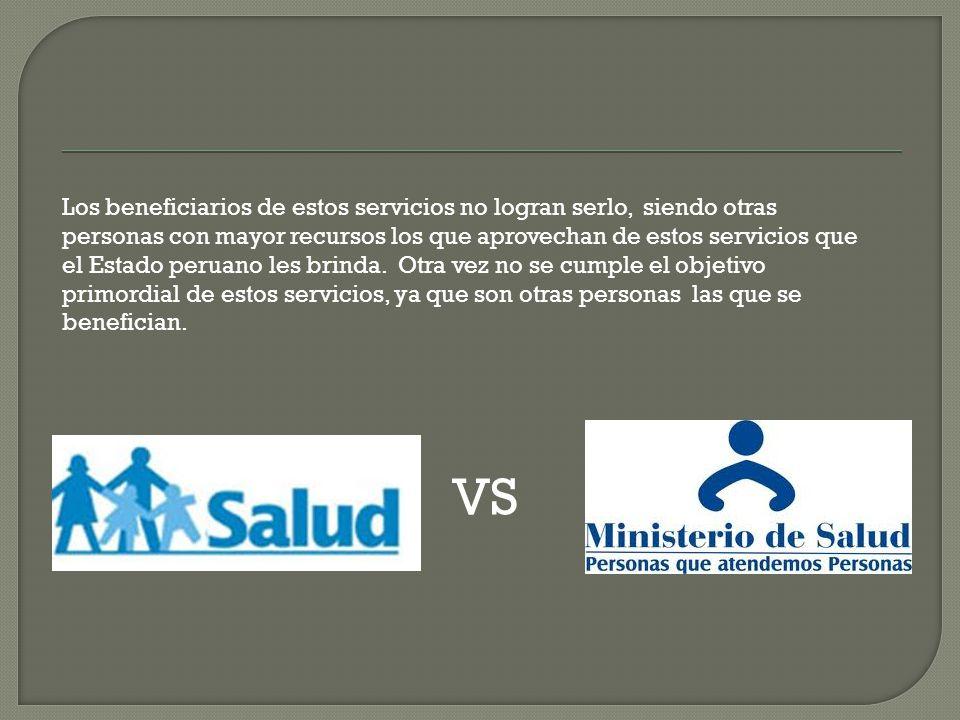 Los beneficiarios de estos servicios no logran serlo, siendo otras personas con mayor recursos los que aprovechan de estos servicios que el Estado peruano les brinda.