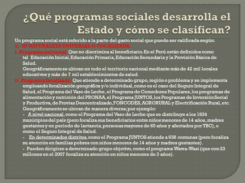 Un programa social está referido a la parte del gasto social que puede ser calificada según: a) SU NATURALEZA UNIVERSAL O FOCALIZADA: i.