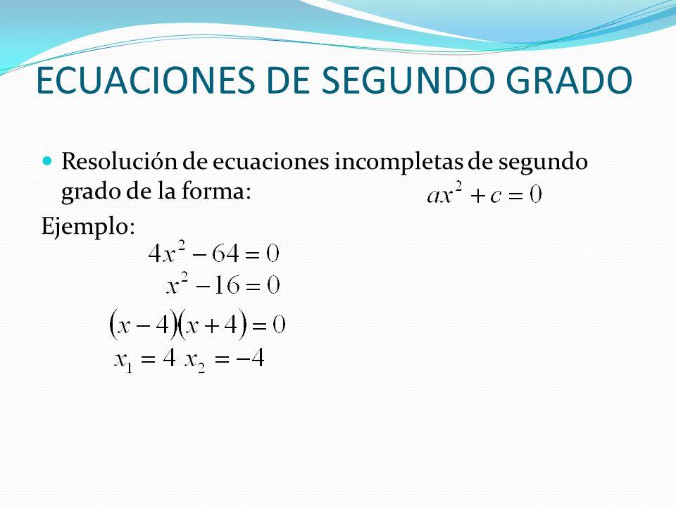 ECUACIONES DE SEGUNDO GRADO Resolución de ecuaciones incompletas de segundo grado de la forma: Ejemplo: