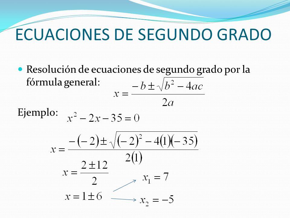 ECUACIONES DE SEGUNDO GRADO Resolución de ecuaciones de segundo grado por la fórmula general: Ejemplo: