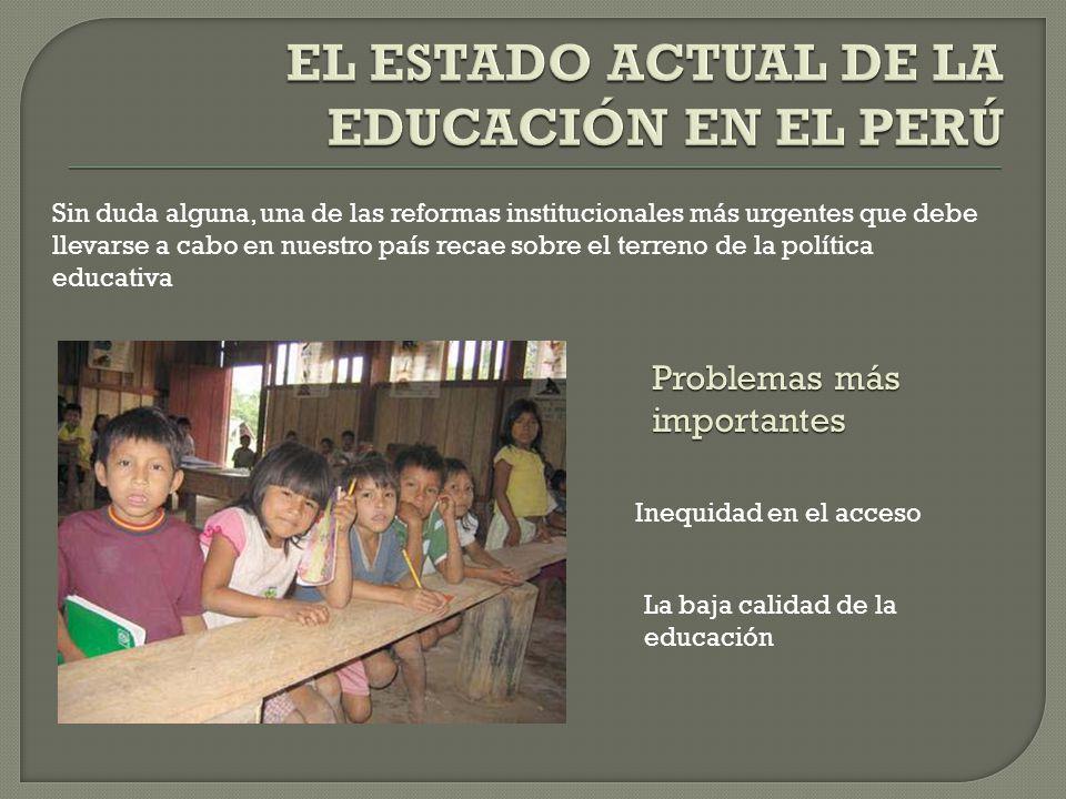Sin duda alguna, una de las reformas institucionales más urgentes que debe llevarse a cabo en nuestro país recae sobre el terreno de la política educativa Inequidad en el acceso La baja calidad de la educación Problemas más importantes