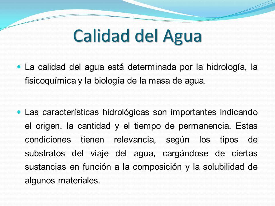 Calidad del Agua La calidad del agua está determinada por la hidrología, la fisicoquímica y la biología de la masa de agua. Las características hidrol