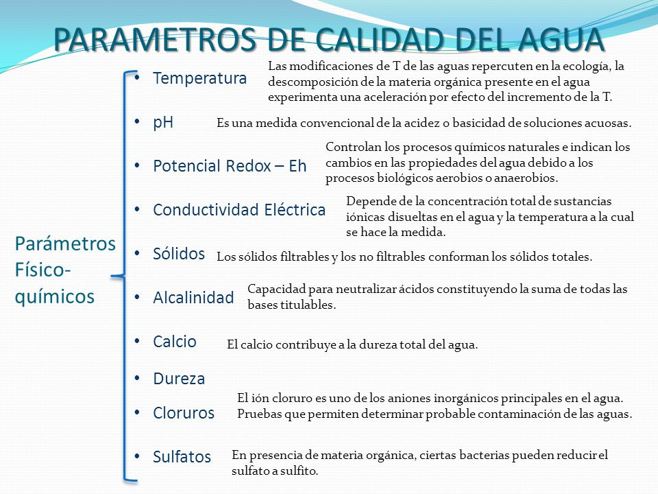 PARAMETROS DE CALIDAD DEL AGUA Parámetros Físico- químicos Temperatura pH Potencial Redox – Eh Conductividad Eléctrica Sólidos Alcalinidad Calcio Dure