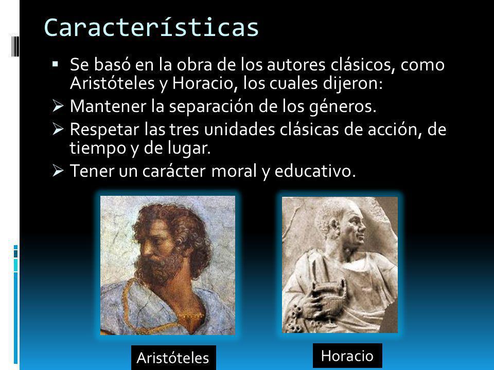Características Se basó en la obra de los autores clásicos, como Aristóteles y Horacio, los cuales dijeron: Mantener la separación de los géneros. Res
