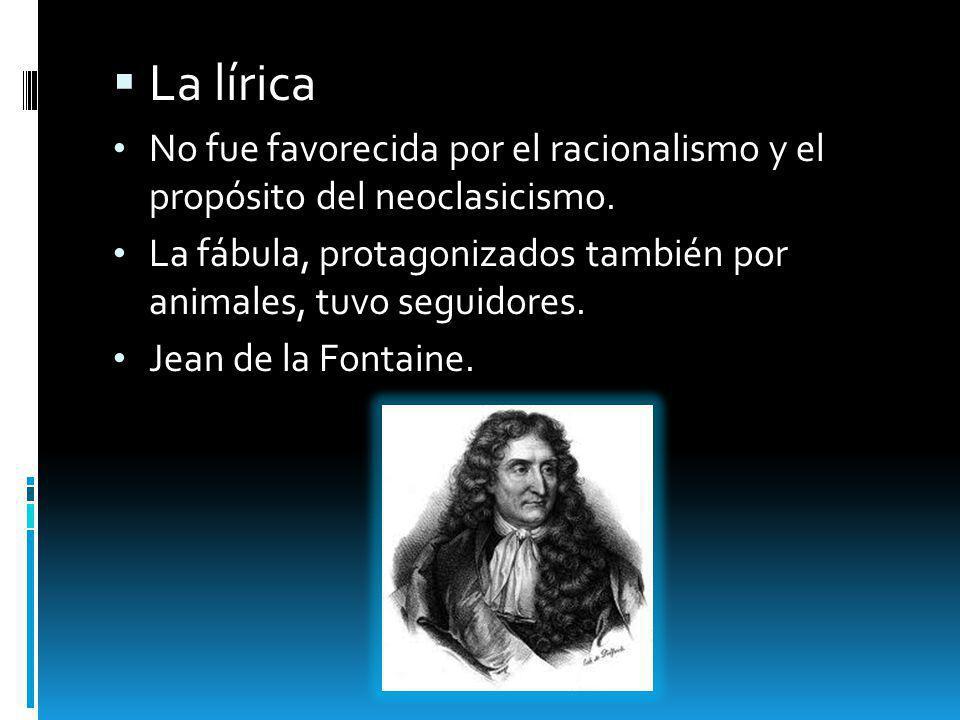 La lírica No fue favorecida por el racionalismo y el propósito del neoclasicismo. La fábula, protagonizados también por animales, tuvo seguidores. Jea