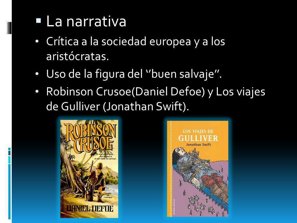 La narrativa Crítica a la sociedad europea y a los aristócratas. Uso de la figura del buen salvaje. Robinson Crusoe(Daniel Defoe) y Los viajes de Gull