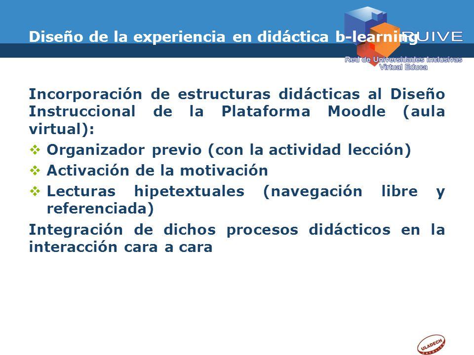 Diseño de la experiencia en didáctica b-learning Incorporación de estructuras didácticas al Diseño Instruccional de la Plataforma Moodle (aula virtual