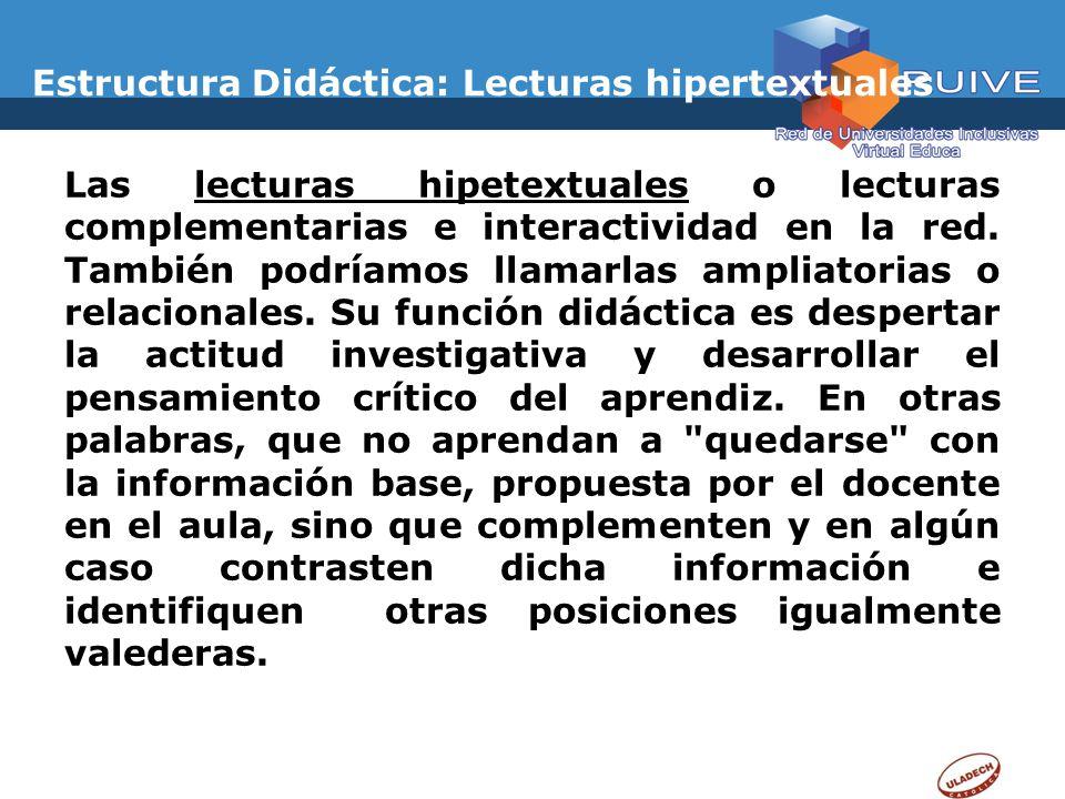 Estructura Didáctica: Lecturas hipertextuales Las lecturas hipetextuales o lecturas complementarias e interactividad en la red. También podríamos llam