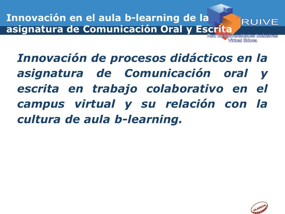 Innovación en el aula b-learning de la asignatura de Comunicación Oral y Escrita Innovación de procesos didácticos en la asignatura de Comunicación or