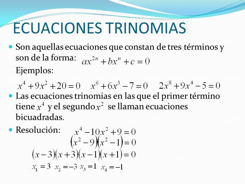 ECUACIONES TRINOMIAS Son aquellas ecuaciones que constan de tres términos y son de la forma: Ejemplos: Las ecuaciones trinomias en las que el primer término tiene y el segundo se llaman ecuaciones bicuadradas.
