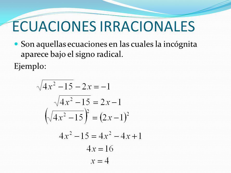 ECUACIONES IRRACIONALES Son aquellas ecuaciones en las cuales la incógnita aparece bajo el signo radical. Ejemplo: