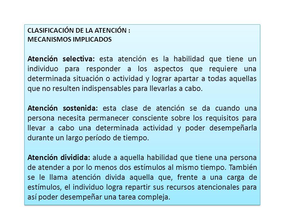 CLASIFICACIÓN DE LA ATENCIÓN : MECANISMOS IMPLICADOS Atención selectiva: esta atención es la habilidad que tiene un individuo para responder a los asp