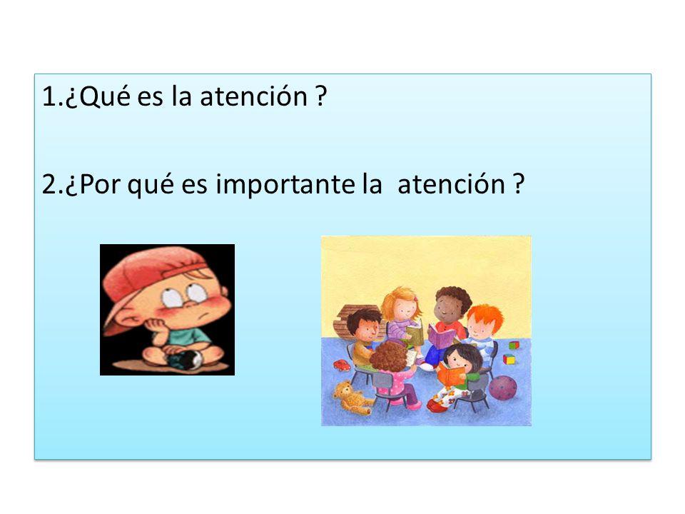 1.¿Qué es la atención ? 2.¿Por qué es importante la atención ? 1.¿Qué es la atención ? 2.¿Por qué es importante la atención ?