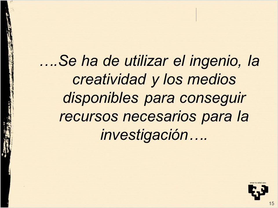 ….Se ha de utilizar el ingenio, la creatividad y los medios disponibles para conseguir recursos necesarios para la investigación….