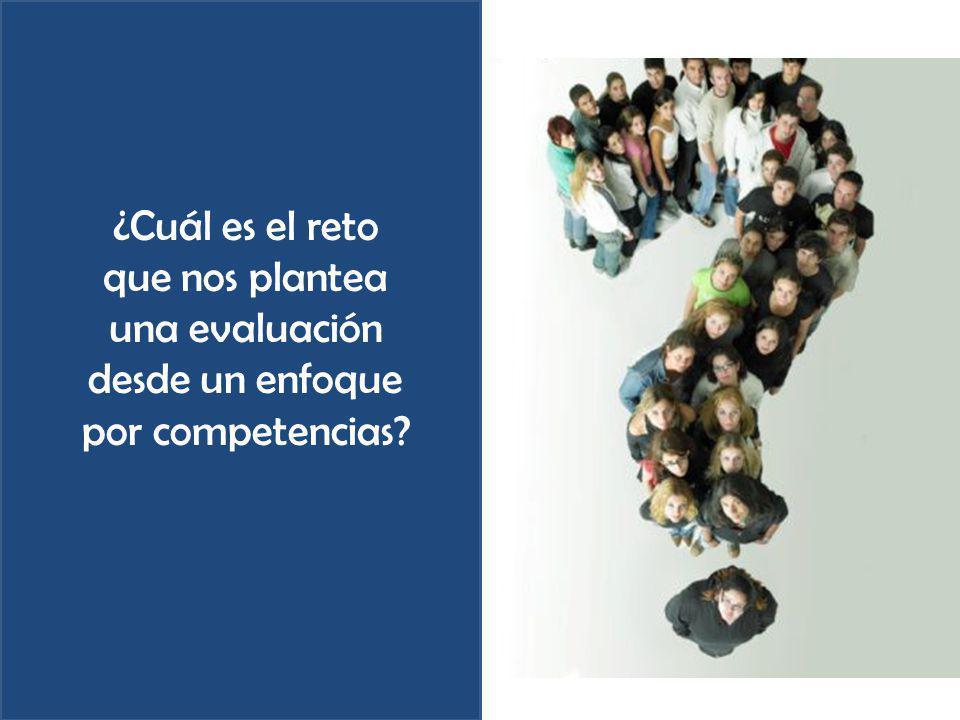 ¿Cuál es el reto que nos plantea una evaluación desde un enfoque por competencias
