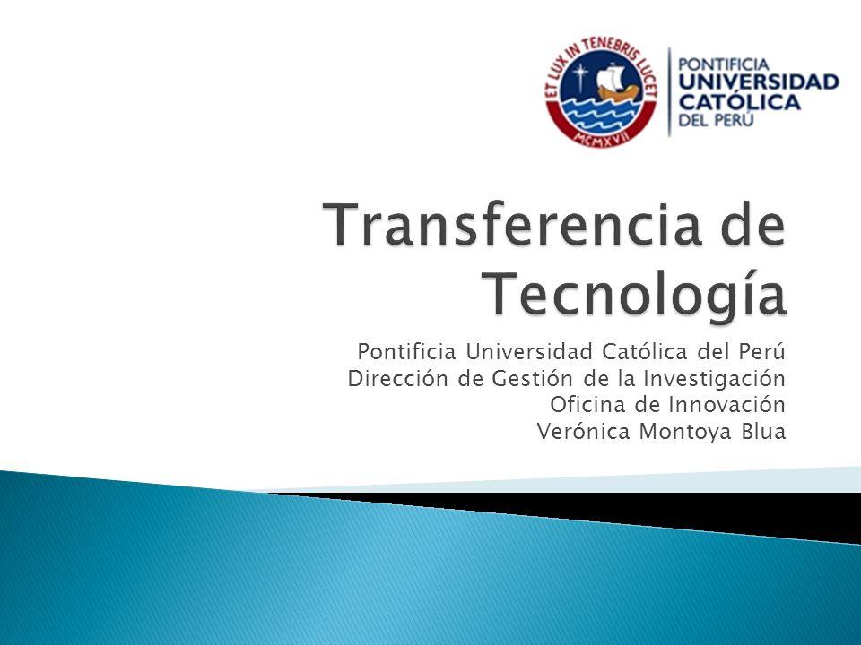 Pontificia Universidad Católica del Perú Dirección de Gestión de la Investigación Oficina de Innovación Verónica Montoya Blua