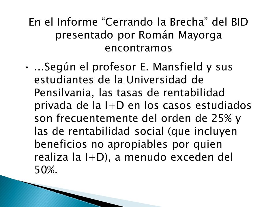 En el Informe Cerrando la Brecha del BID presentado por Román Mayorga encontramos...Según el profesor E. Mansfield y sus estudiantes de la Universidad