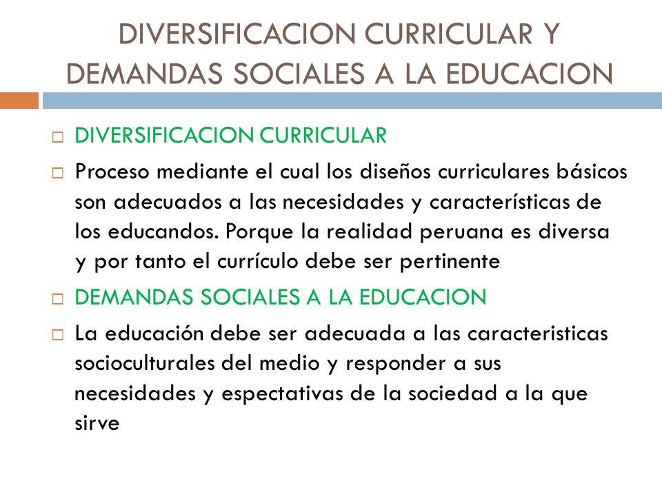 DIVERSIFICACION CURRICULAR Y DEMANDAS SOCIALES A LA EDUCACION DIVERSIFICACION CURRICULAR Proceso mediante el cual los diseños curriculares básicos son