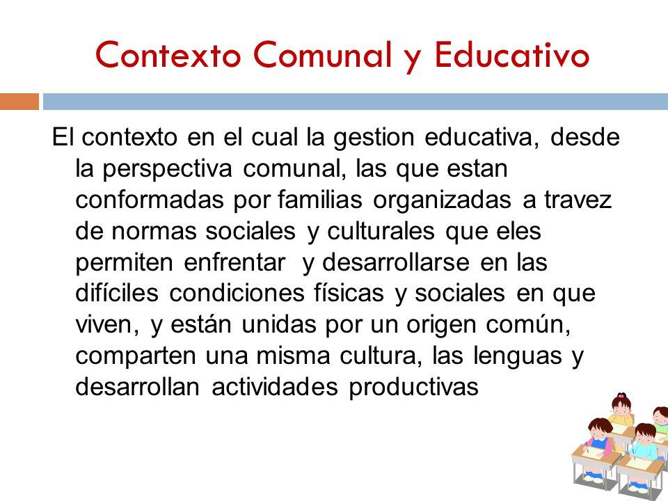 Contexto Comunal y Educativo El contexto en el cual la gestion educativa, desde la perspectiva comunal, las que estan conformadas por familias organiz