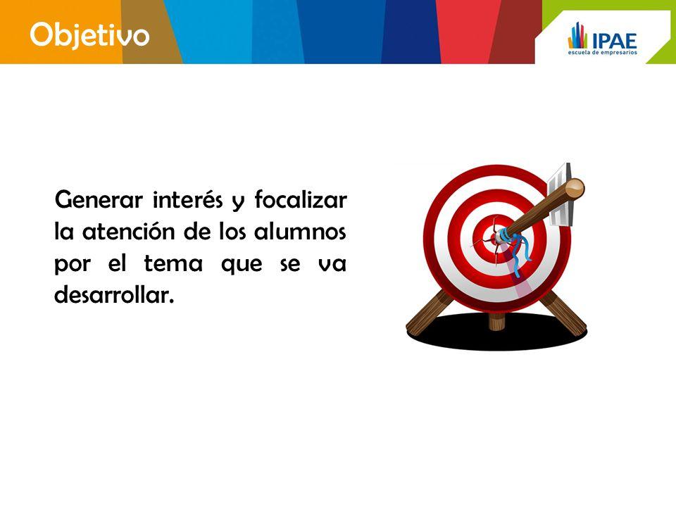 Objetivo Generar interés y focalizar la atención de los alumnos por el tema que se va desarrollar.