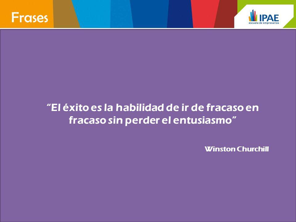 El éxito es la habilidad de ir de fracaso en fracaso sin perder el entusiasmo Winston Churchill Frases