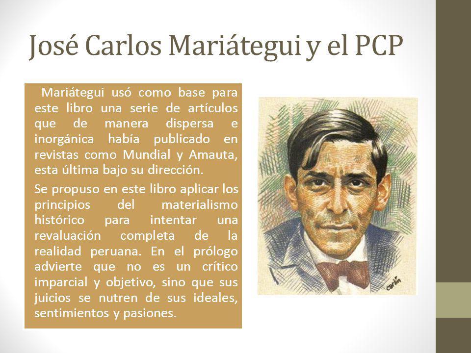José Carlos Mariátegui y el PCP Mariátegui usó como base para este libro una serie de artículos que de manera dispersa e inorgánica había publicado en