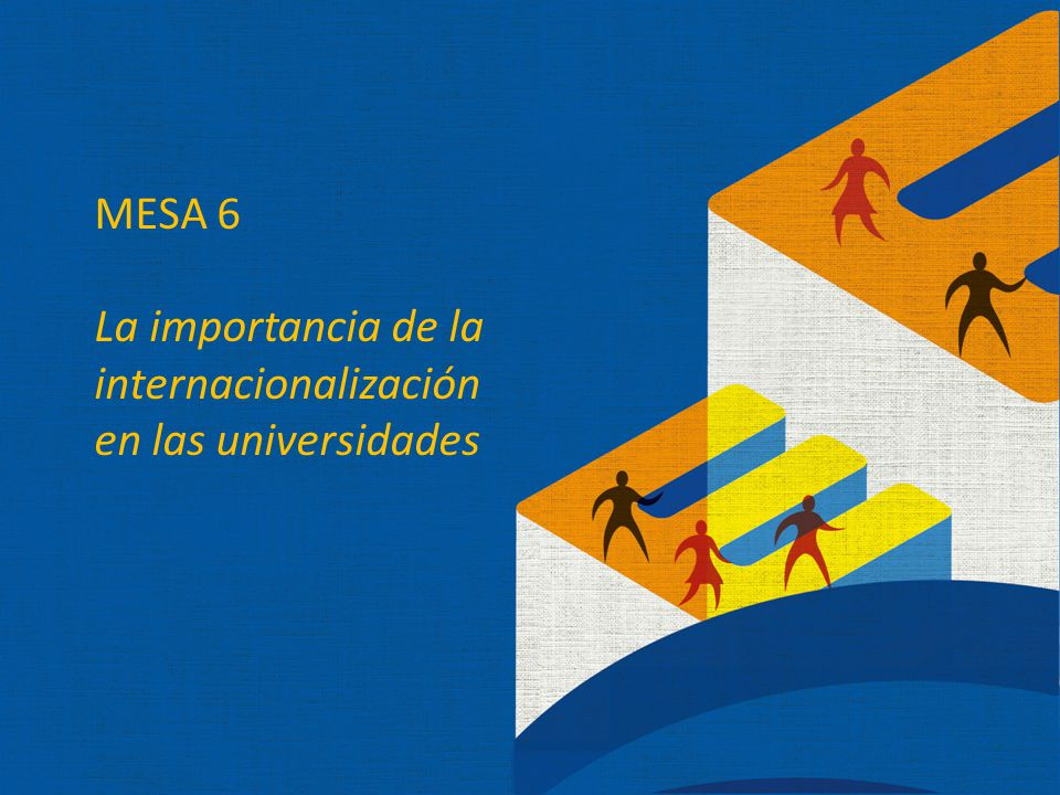 MESA 6 La importancia de la internacionalización en las universidades