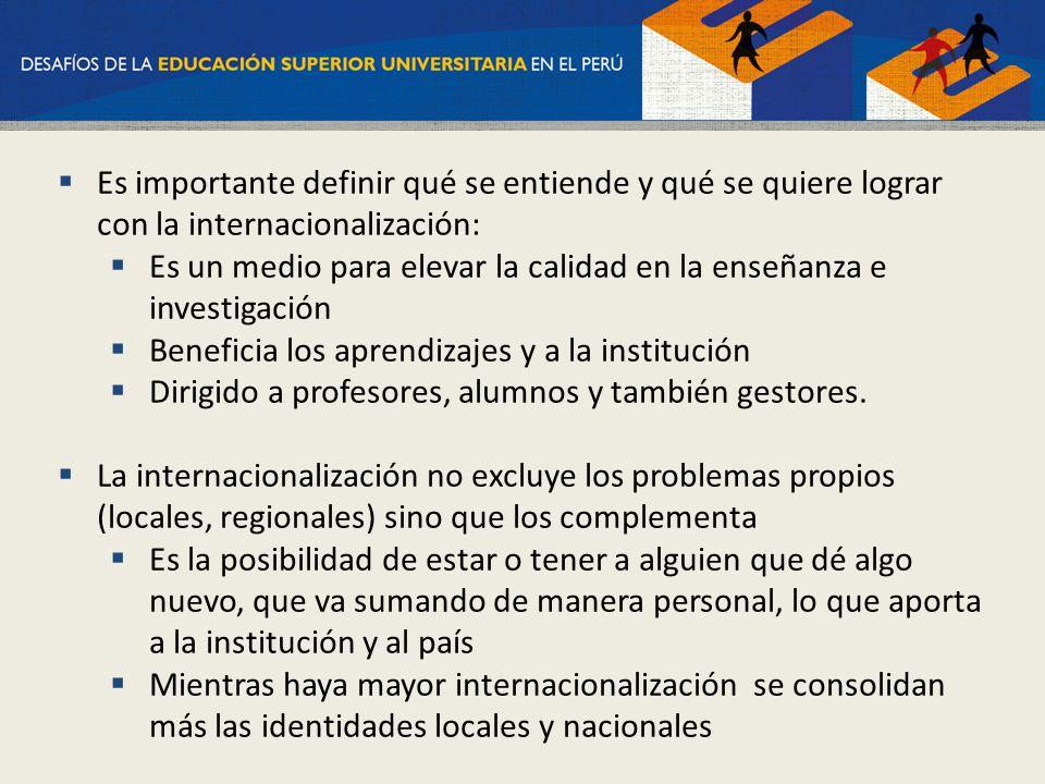 Es importante definir qué se entiende y qué se quiere lograr con la internacionalización: Es un medio para elevar la calidad en la enseñanza e investi