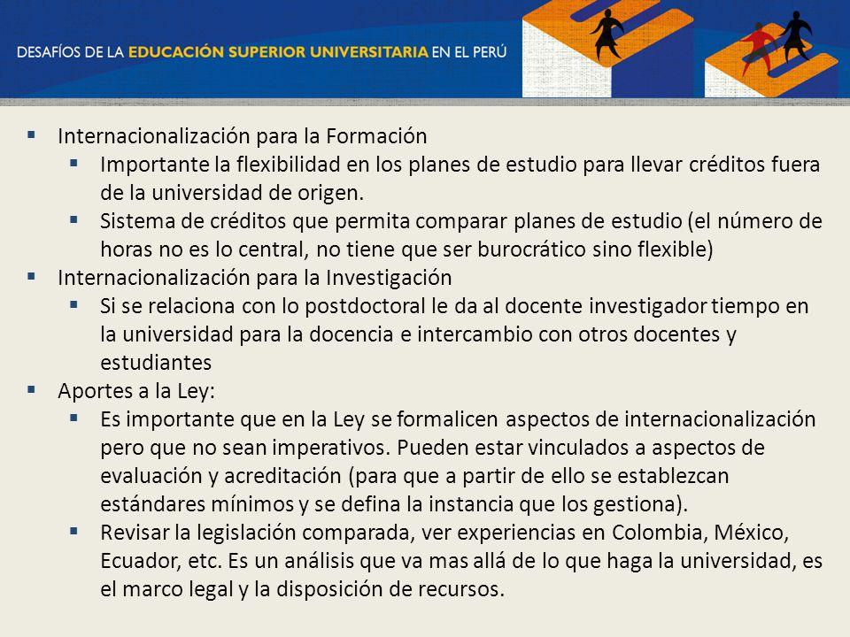 Internacionalización para la Formación Importante la flexibilidad en los planes de estudio para llevar créditos fuera de la universidad de origen. Sis