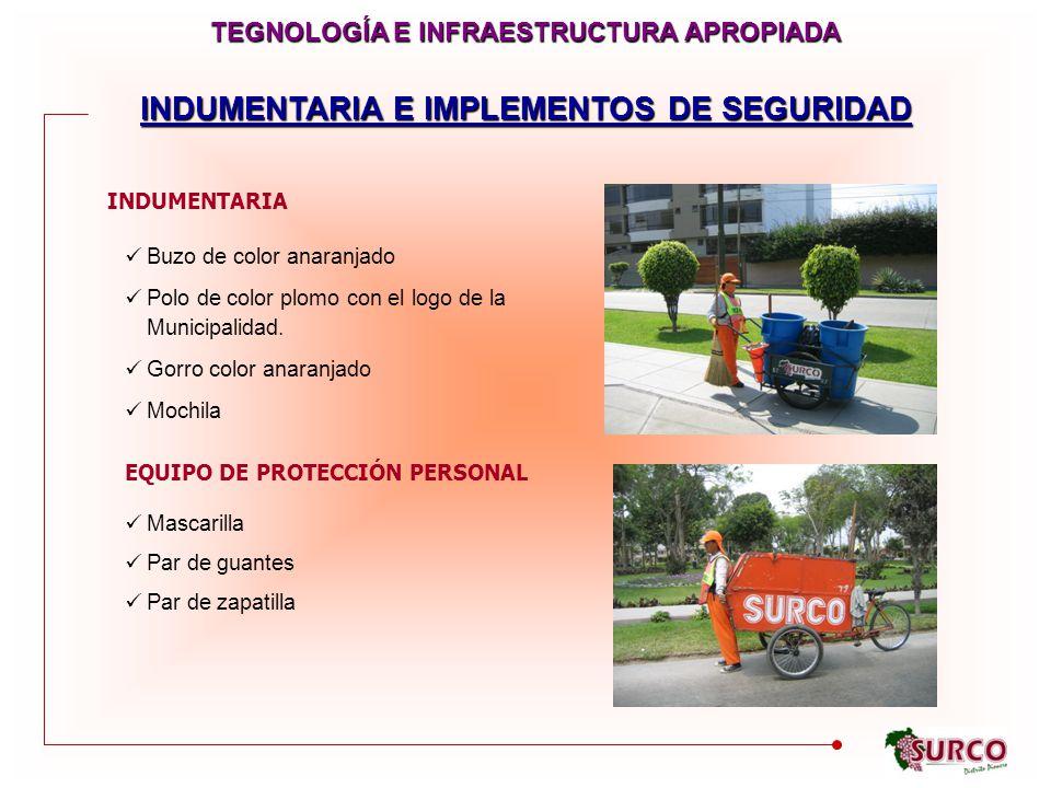 INDUMENTARIA E IMPLEMENTOS DE SEGURIDAD INDUMENTARIA EQUIPO DE PROTECCIÓN PERSONAL Buzo de color anaranjado Polo de color plomo con el logo de la Municipalidad.